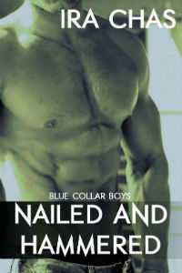 Blue Collar Boys 4: Nailed and Hammered by Ira Chas