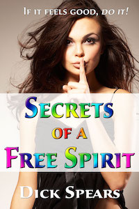 Secrets of a Free Spirit by Dick Spears